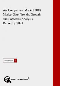 Air Compressor Market 2018 Market Size, Trends, Growth and Forecasts Analysis Report by 2023