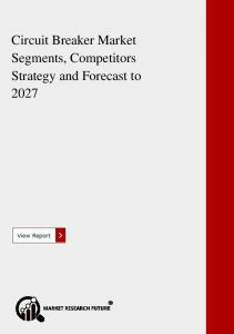 Circuit Breaker Market Segments, Competitors Strategy and Forecast to 2027