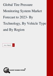 Global Tire Pressure Monitoring System Market Forecast to 2023- By Technology, By Vehicle Type and By Region