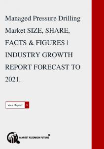 Managed Pressure Drilling Market SIZE, SHARE, FACTS & FIGURES   INDUSTRY GROWTH REPORT FORECAST TO 2021.