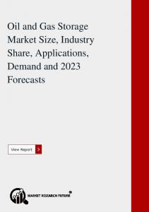 Oil and Gas Storage Market Size, Industry Share, Applications, Demand and 2023 Forecasts