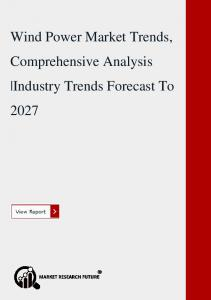 Wind Power Market Trends, Comprehensive Analysis  Industry Trends Forecast To 2027